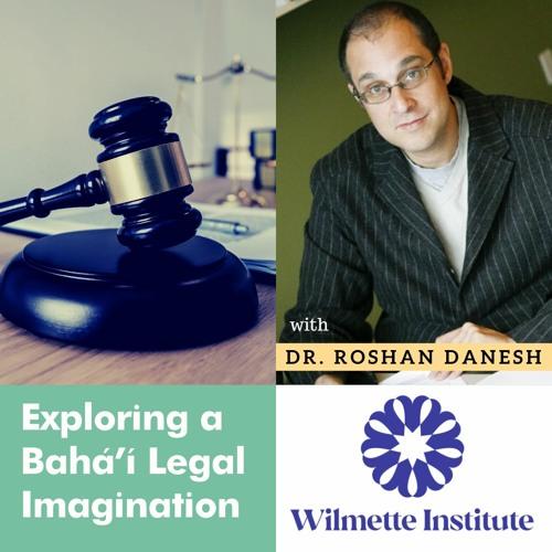 Exploring A Baha'i Legal Imagination- Dr. Roshan Danesh