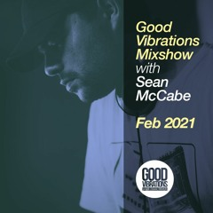 Good Vibrations Mixshow - With Sean McCabe - February 2021