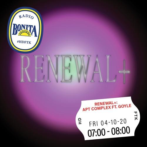 Renewal+: Apt Complex ft. Goyle ~ Radio Bonita ~ 4-10-20