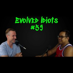 Evolved idiots #59