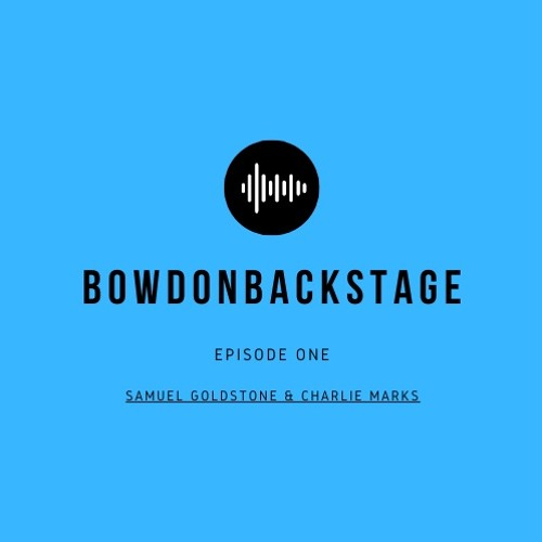 BowdonBackstage - Episode One