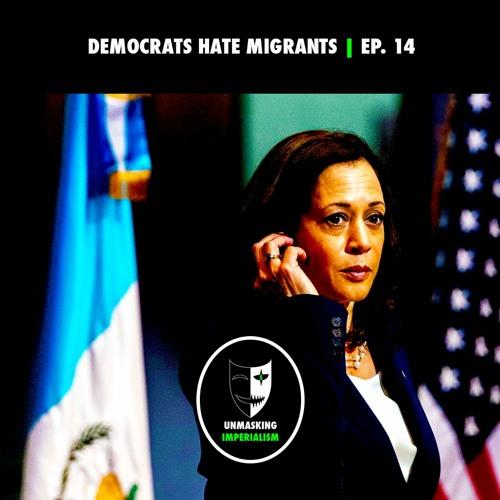 Democrats Hate Migrants | Unmasking Imperialism Ep. 14