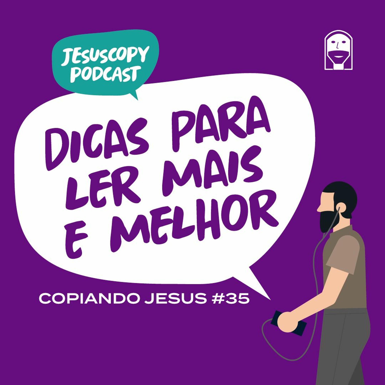 DICAS PARA LER MAIS E MELHOR - Douglas Gonçalves, Leonardo Silva & Wesley Silva (COPIANDO JESUS #35)