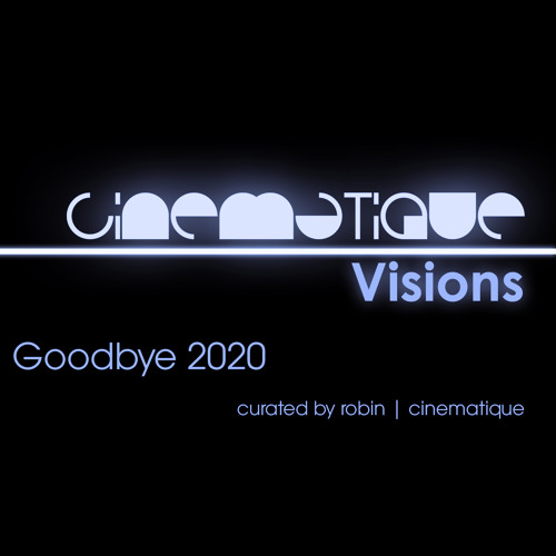 Cinematique Visions 085 - Goodbye 2020 curated by robin | cinematique