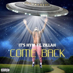 Its Hym feat. Zillah - Come Back( OUT ON APPLE MUSIC, SPOTIFY, YOUTUBE)