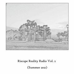 Riscape Reality Radio Vol. 2 (Summer 2021)