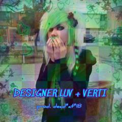 DESiGNER LUV +VERTi {PROD. DEADAT18}