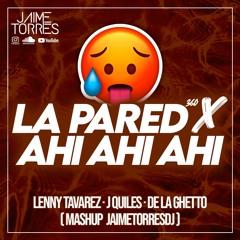 La Pared 360 x Ahi Ahi Ahi - Lenny Tavarez, J Quiles. De La Ghetto (JaimeTorres Mashup)
