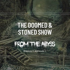 The Doomed and Stoned Show - From The Abyss (S7E1)