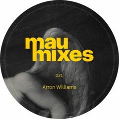 Mau Mixes #021 - Arron Williams