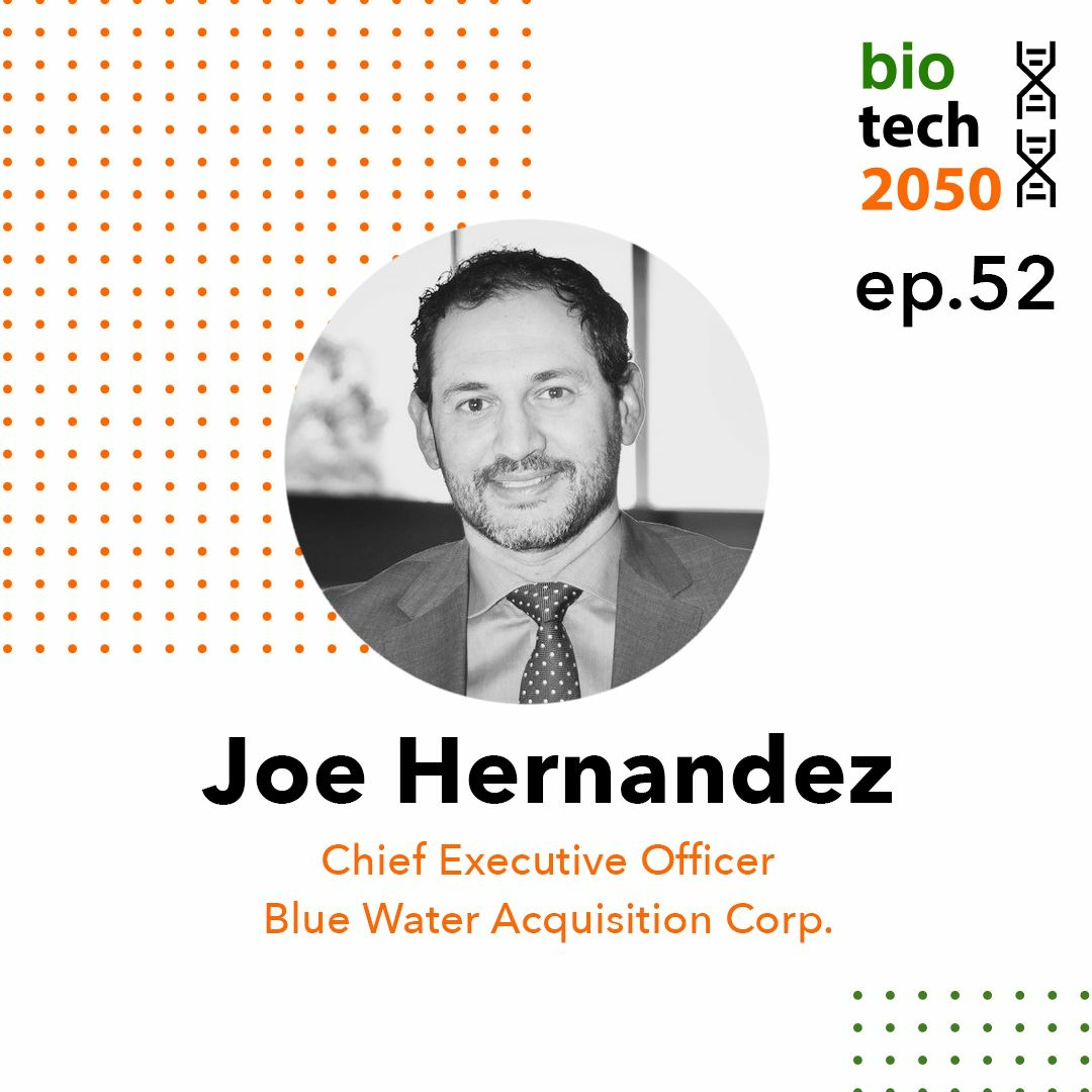 52. SPACs and infectious disease past and future, Joe Hernandez, CEO, Blue Water Acquisition Corp.