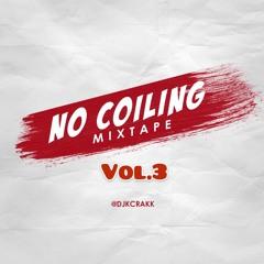 No Coiling Mixtape Vol.3 By Dj K Crakk (@djkcrakk)