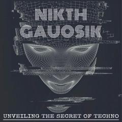 Nikth Gauosik - Unveiling The Secret Of Techno (Progressive Techno)