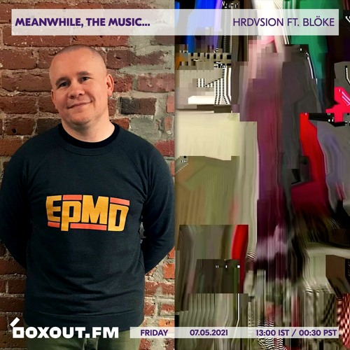 Meanwhile, the music... (Featuring Blöke Interview - Ep #102 - 07.05.21)