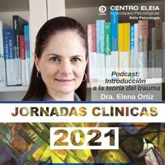 Introducción a la teoría del trauma. Jornadas Clínicas 2021. Elena Ortiz