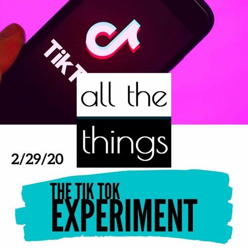 The Tik Tok Experiment    2/29/2020