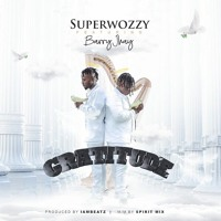 Gratitude - Superwozzy ft. Barry Jhay lekizmania.blogspot.com