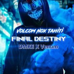 Final Destiny Rework [ VolcomNoxTahiti X DMKE X Dj Venum ] 2021
