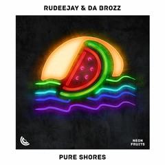 Rudeejay & Da Brozz - Pure Shores