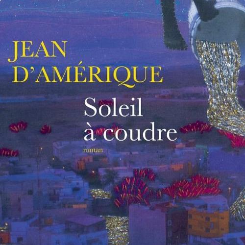 """Jean D'Amérique son premier roman """"Soleil A Coudre"""" est une quête de lumière"""