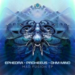 Ephedra & Proxeeus & Ohm Mind - Mad Fusion