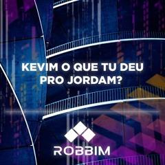 Robbim - Kevim O Que Tu Deu Pro Jordan (Extended).