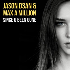 Jason D3an & Max A Million - Since U Been Gone (Radio Mix) Kelly Clarkson Rework