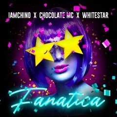 IAMCHINO, Chocolate MC, Whitestar - Fanatica