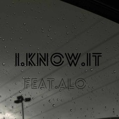 I KNOW IT (FEAT. ALO)
