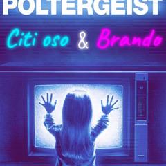 Poltergeist- Citi Oso Ft. Brando