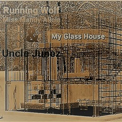 My Glass House By Running Wolf , Miss Mandy Alicia & Uncle Junez(The Wrecking Crew )