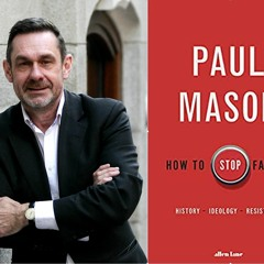 42. Paul Mason on the Fight for the Left and against Fascism