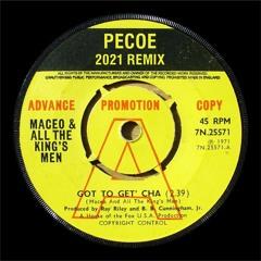 Pecoe - Gotta Get Cha (2021 Remix)