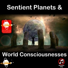 Sentient Planets & World Consciousnesses (Narration Only)