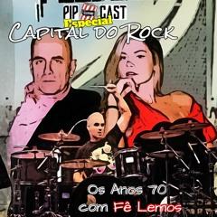 PIPOCAST B-ROCK DOS ANOS 70 COM FÊ LEMOS