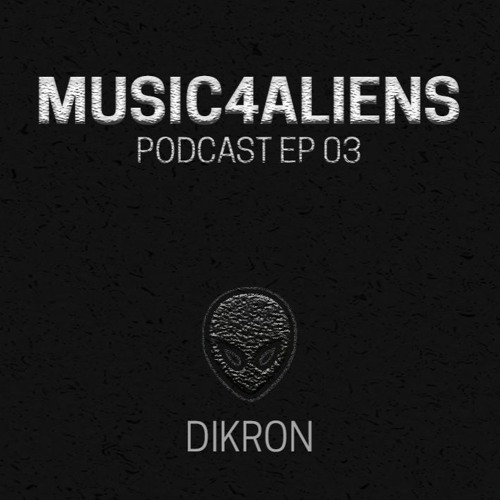 Music4Aliens Podcast Ep. 03 - Dikron
