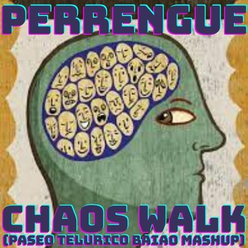 chaos walk (paseo telúrico baião mashup)