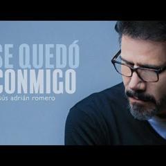 Se Quedó Conmigo   Jesús Adrián Romero   Origen y Esencia