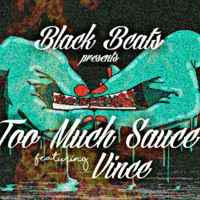 Too Much Sauce (feat. Vince)