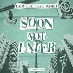 Lady Bee feat. Dame1 - Soon Not Later