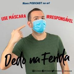 PODCAST: USE A MÁSCARA, IRRESPONSÁVEL!