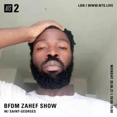 BFDM ZAHEF SHOW NTS RADIO 28.05.21 ( SAINT - GEORGES )