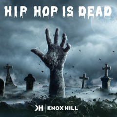 Knox Hill - Hip Hop Is Dead