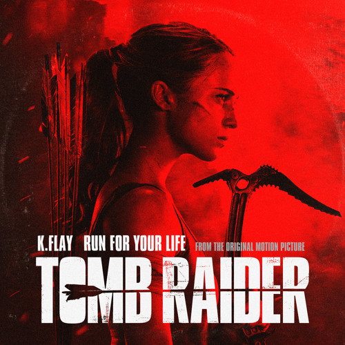 """Run For Your Life (From The Original Motion Picture """"Tomb Raider"""")"""