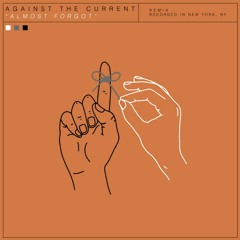 Almost Forgot - Against the Current (Ryan Riback Remix) Acoustic Version