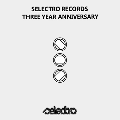SELECTRO RECORDS: THREE YEAR ANNIVERSARY I OUT NOW
