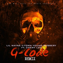 Lil Wayne, V-Town, Young Robbery feat. Chewy Loc - G-Code (Remix)