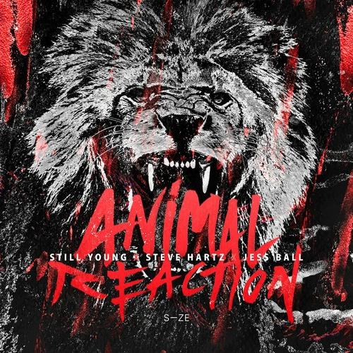 Still Young x Steve Hartz x Jess Ball - Animal Reaction