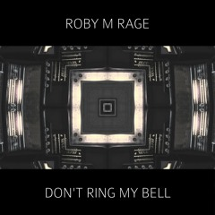 Roby M Rage - Don't ring my bell