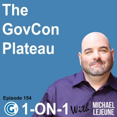 Ep 154 - The GovCon Plateau